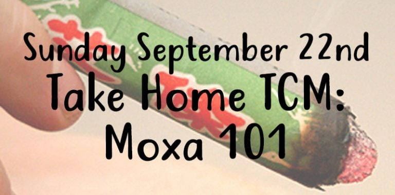 SUNDAY Sept 22nd, Take Home TCM: Moxa 101