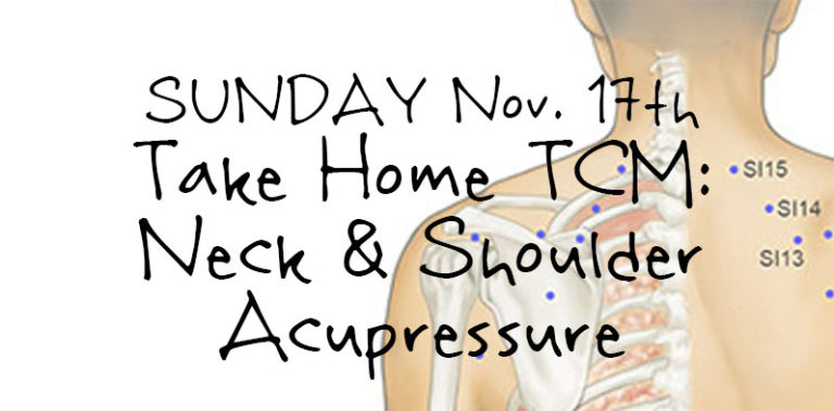 SUNDAY Nov. 17, Take Home TCM: Neck & Shoulder Acupressure