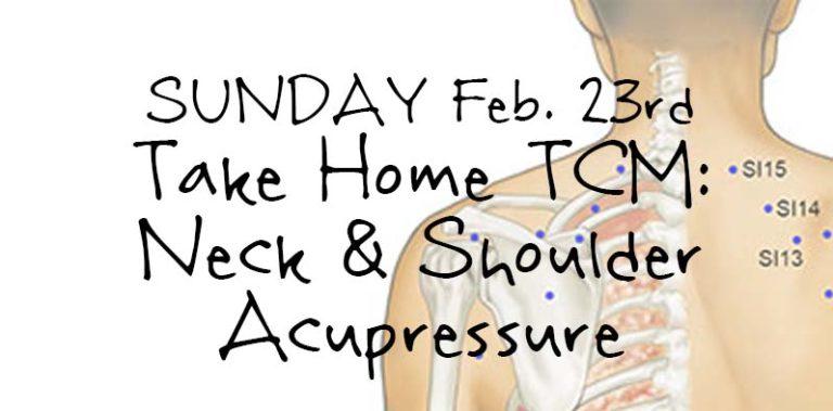 SUNDAY Feb. 23, Take Home TCM: Neck & Shoulder Acupressure