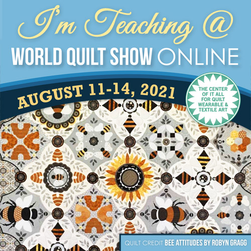 i am teaching at the world quilt show online august 11 14